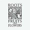 Roots, Fruits and Flowers